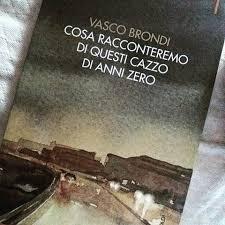 Vasco Brondi – Cosa racconteremo di questi cazzo di anni zero.